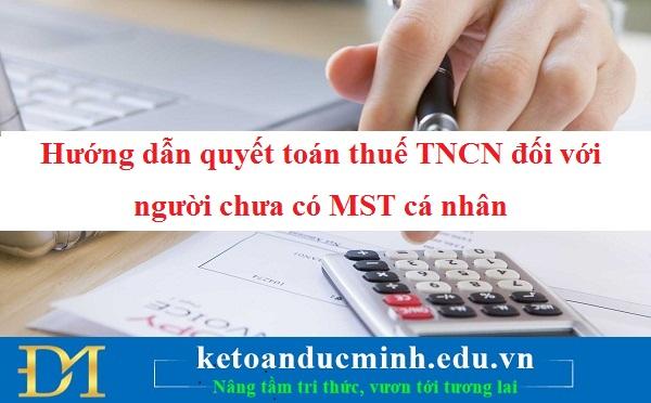 Hướng dẫn quyết toán thuế TNCN đối với người chưa có MST cá nhân