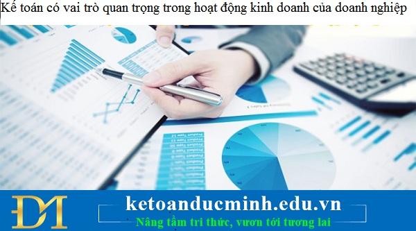 Kế toán có vai trò quan trọng trong hoạt động kinh doanh của doanh nghiệp