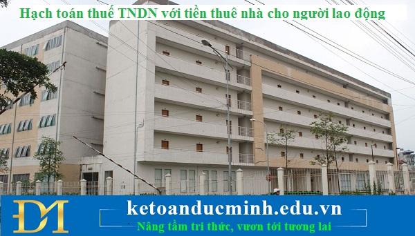 Hạch toán thuế TNDN với tiền thuê nhà cho người lao động