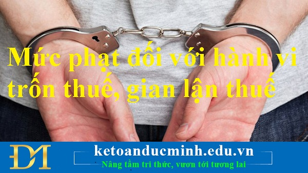Mức phạt đối với hành vi trốn thuế, gian lận thuế