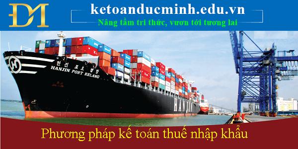 Phương pháp kế toán thuế nhập khẩu