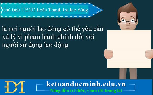 Chủ tịch UBND hoặc Thanh tra lao động là nơi người lao động có thể yêu cầu xử lý vi phạm hành chính đối với người sử dụng lao động