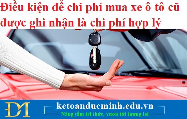 Điều kiện để chi phí mua xe ô tô cũ được ghi nhận là chi phí hợp lý