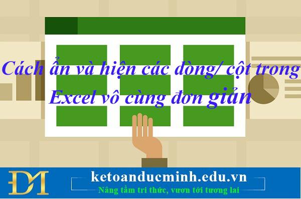 Cách ẩn và hiện các dòng/ cột trong Excel vô cùng đơn giản.