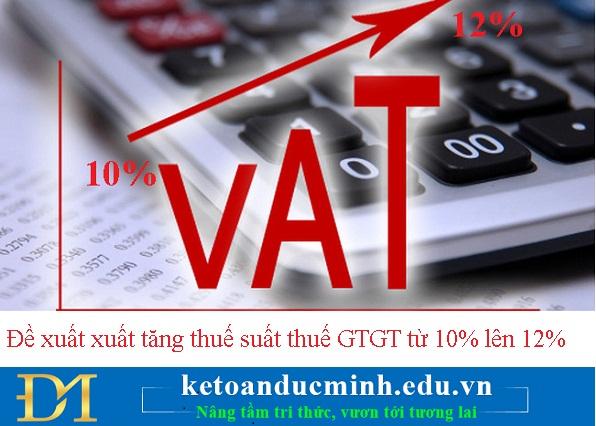 Đề xuất xuất tăng thuế suất thuế GTGT từ 10% lên 12% - KTĐM