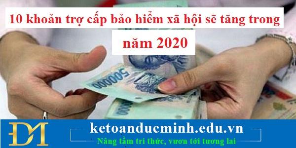 10 khoản trợ cấp bảo hiểm xã hội sẽ tăng trong năm 2020- Kế toán Đức Minh
