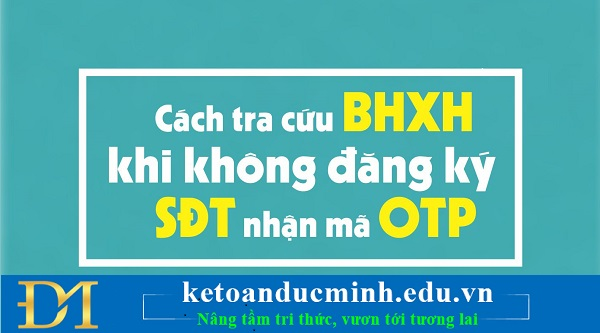 2 cách tra cứu BHXH khi không đăng ký số điện thoại nhận mã OTP
