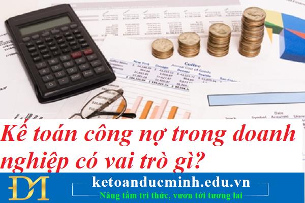 Kế toán công nợ trong doanh nghiệp có vai trò gì? Kế toán Đức Minh