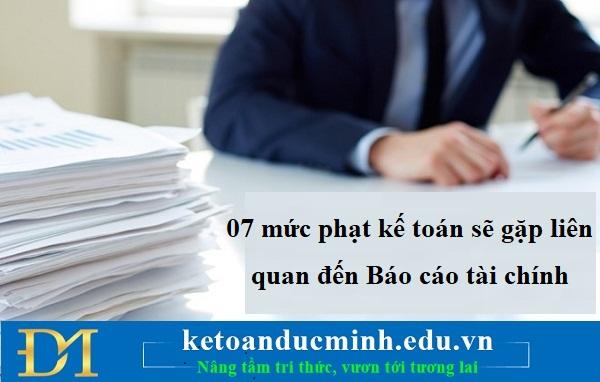 07 mức phạt kế toán sẽ gặp liên quan đến Báo cáo tài chính
