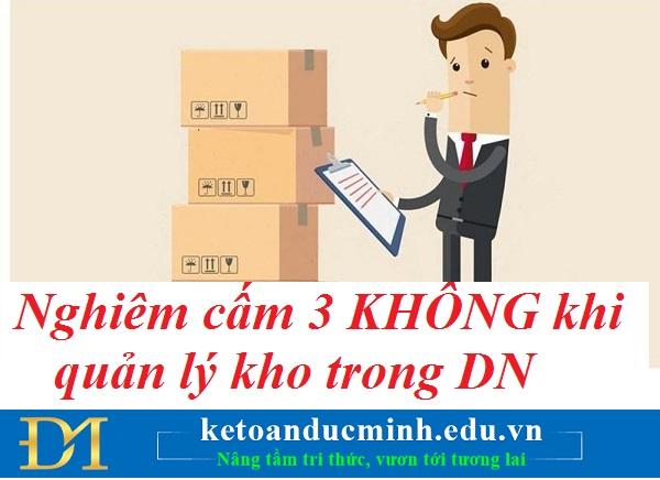 Nghiêm cấm 3 KHÔNG khi quản lý kho trong doanh nghiệp- Kế toán Đức Minh.