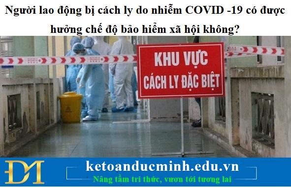 Người lao động bị cách ly do nhiễm COVID -19 có được hưởng chế độ bảo hiểm xã hội không?