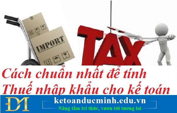 Cách chuẩn nhất để tính Thuế nhập khẩu cho kế toán – Kế toán Đức Minh.