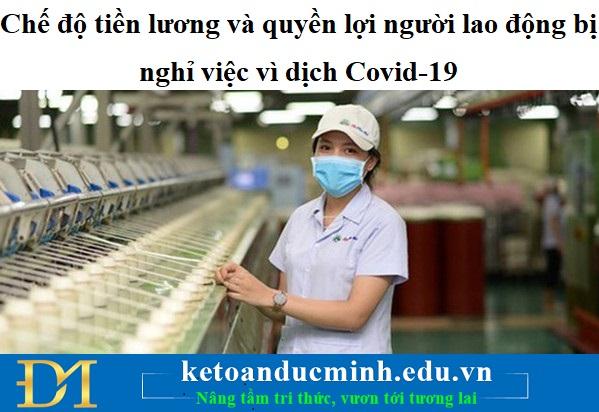Chế độ tiền lương và quyền lợi người lao động bị nghỉ việc vì dịch Covid-19 - KTĐM