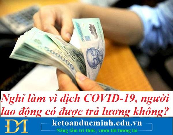 Nghỉ làm vì dịch COVID-19, người lao động có được trả lương không? Kế toán Đức Minh.