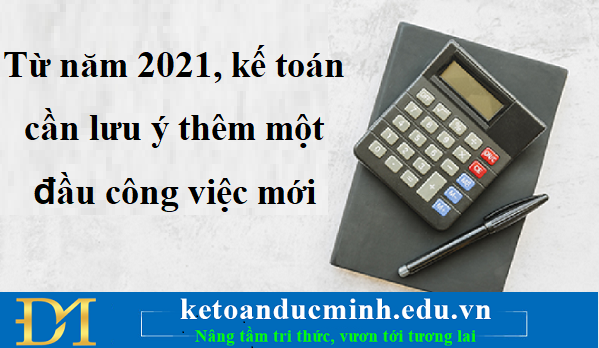 Từ năm 2021, kế toán cần lưu ý thêm một đầu công việc mới – KTĐM