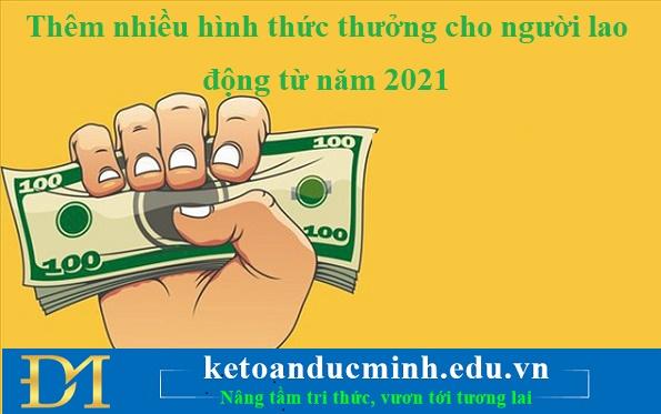 Thêm nhiều hình thức thưởng cho người lao động từ năm 2021- KTĐM