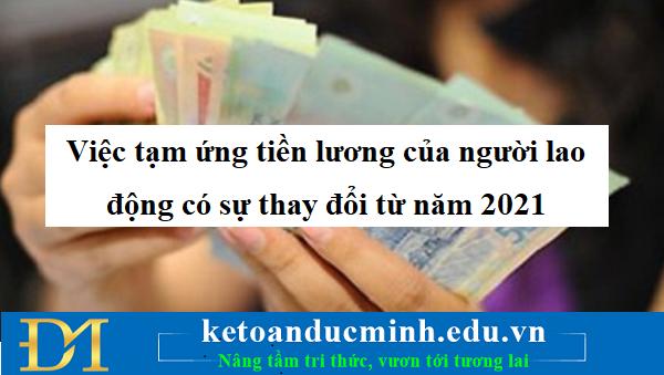 Việc tạm ứng tiền lương của người lao động có sự thay đổi từ năm 2021