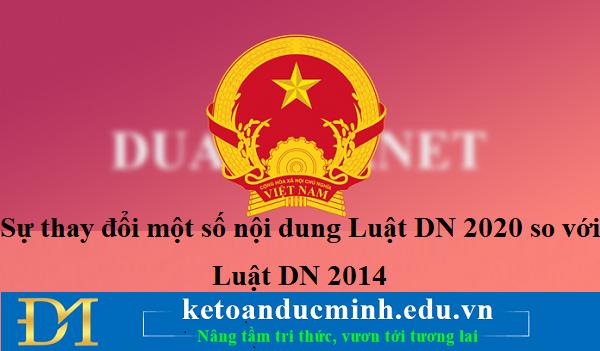 Sự thay đổi một số nội dung Luật DN 2020 so với Luật DN 2014 - KTĐM