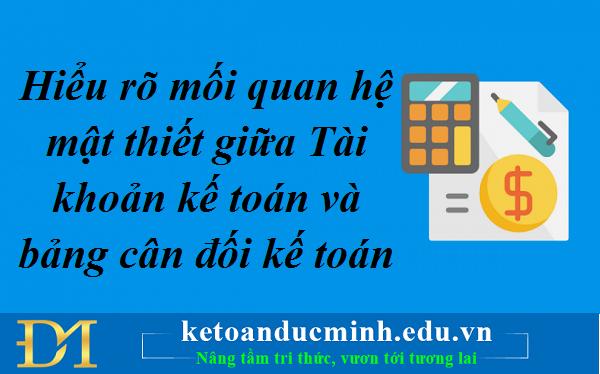 Hiểu rõ mối quan hệ mật thiết giữa Tài khoản kế toán và bảng cân đối kế toán – Kế toán Đức Minh.