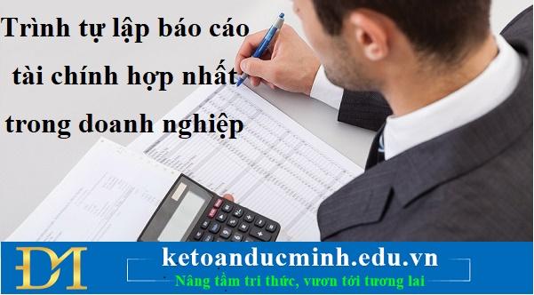 Trình tự lập báo cáo tài chính hợp nhất trong doanh nghiệp - KTĐM