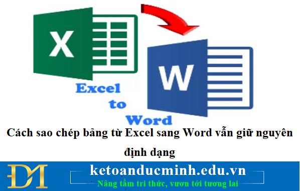 Cách sao chép bảng từ Excel sang Word vẫn giữ nguyên định dạng – Kế toán Đức Minh