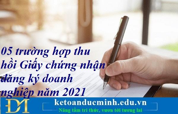 05 trường hợp thu hồi Giấy chứng nhận đăng ký doanh nghiệp năm 2021 – Kế toán Đức Minh.
