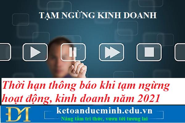 Thời hạn thông báo khi tạm ngừng hoạt động, kinh doanh năm 2021 – Kế toán Đức Minh.