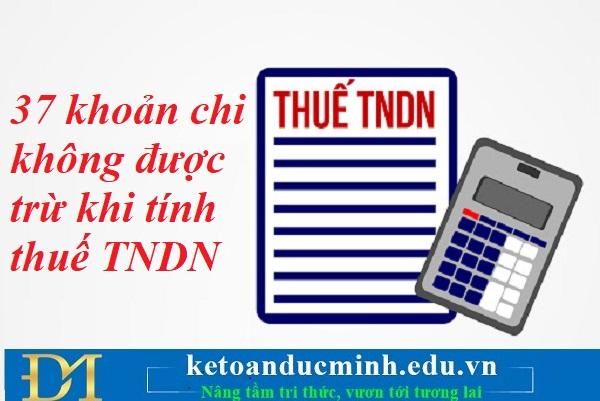 Cập nhật chi tiết 37 khoản chi không được trừ khi tính thuế thu nhập doanh nghiệp mới nhất – Kế toán Đức Minh.
