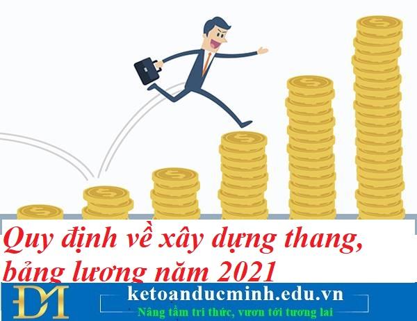 Quy định về xây dựng thang, bảng lương năm 2021 – Kế toán Đức Minh.