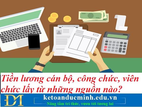 Tiền lương cán bộ, công chức, viên chức năm 2021 lấy từ những nguồn nào? Kế toán Đức Minh.