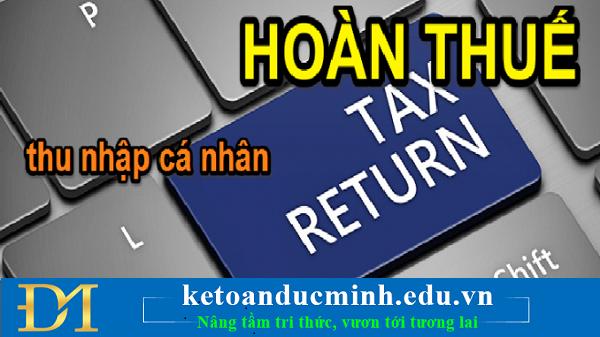 Được trả lại thuế thu nhập cá nhân đã nộp trong 2 trường hợp sau – kế toán đức minh