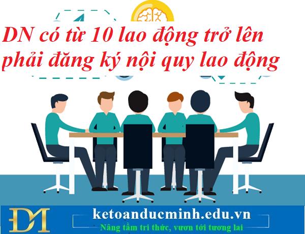 Doanh nghiệp có từ 10 lao động trở lên phải đăng ký nội quy lao động – Kế toán Đức Minh.