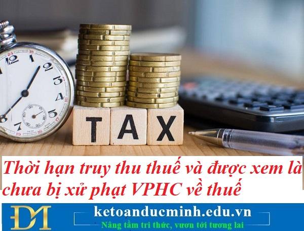 Thời hạn truy thu thuế và được xem là chưa bị xử phạt vi phạm hành chính về thuế - Kế toán Đức Minh.