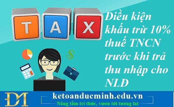 Điều kiện khấu trừ 10% thuế TNCN trước khi trả thu nhập cho NLĐ – Kế toán Đức Minh.