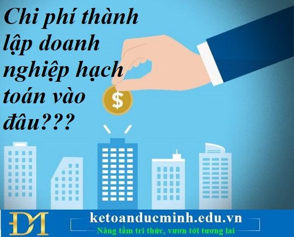 Chi phí thành lập doanh nghiệp hạch toán vào đâu – Kế toán Đức Minh.