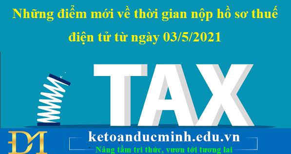 Những điểm mới về thời gian nộp hồ sơ thuế điện tử từ ngày 03/5/2021– KTĐM