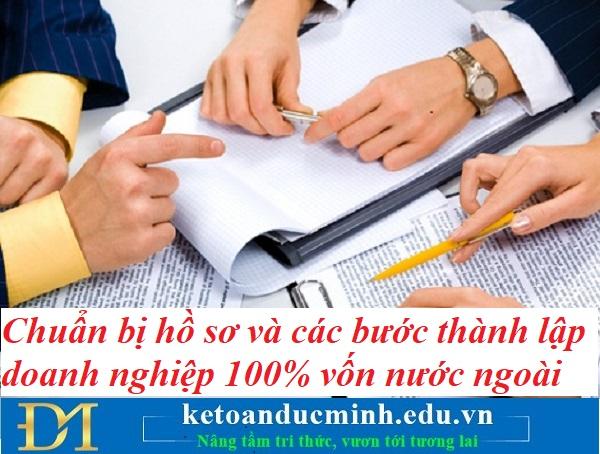 Chuẩn bị hồ sơ và các bước thành lập doanh nghiệp 100% vốn nước ngoài – Kế toán Đức Minh.