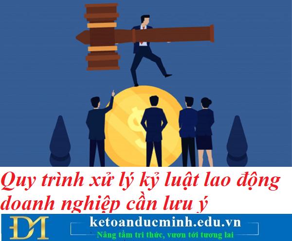 Quy trình xử lý kỷ luật lao động doanh nghiệp cần lưu ý – Kế toán Đức Minh.
