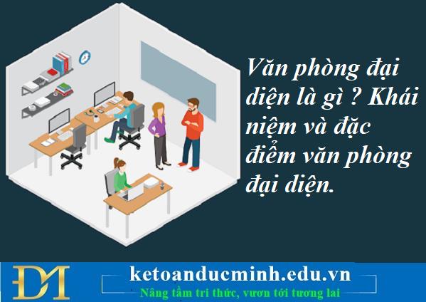 Văn phòng đại diện là gì ? Khái niệm và đặc điểm VPĐD – Kế toán Đức Minh.