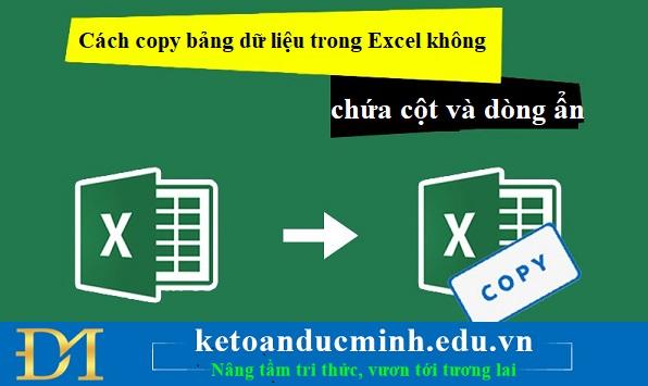 Cách copy bảng dữ liệu trong Excel không chứa cột và dòng ẩn- KTĐM