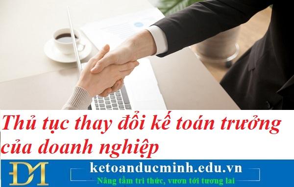 Thủ tục thay đổi kế toán trưởng của doanh nghiệp – Kế toán Đức Minh.