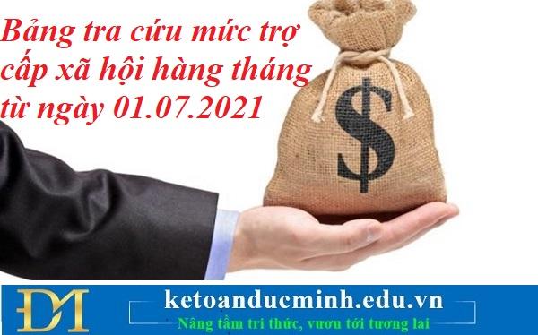 Bảng tra cứu mức trợ cấp xã hội hàng tháng từ ngày 01.07.2021 – Kế toán Đức Minh.