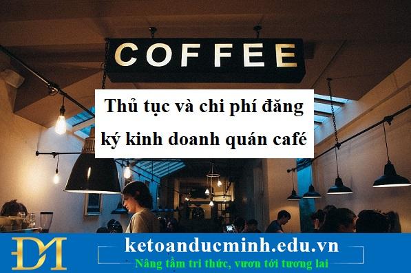 Thủ tục và chi phí đăng ký kinh doanh quán café - Kế toán Đức Minh