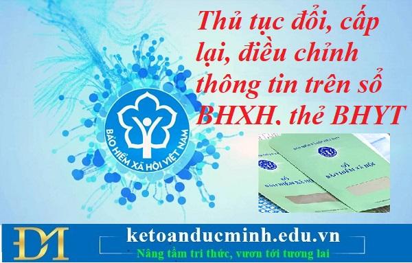 Thủ tục đổi, cấp lại, điều chỉnh thông tin trên sổ BHXH, thẻ BHYT mới nhất – Kế toán Đức Minh.