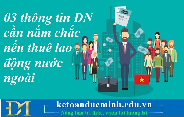 3 thông tin DN cần nắm chắc nếu thuê lao động nước ngoài – Kế toán Đức Minh.