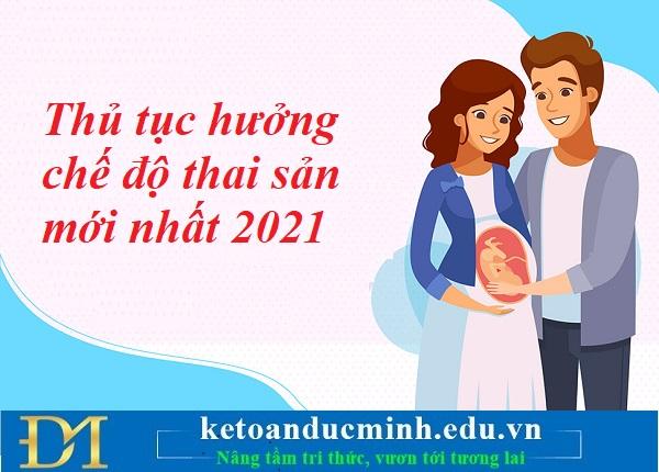 Thủ tục hưởng chế độ thai sản mới nhất 2021 – Kế toán Đức Minh.