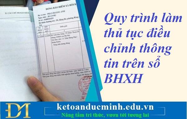 Quy trình làm thủ tục điều chỉnh thông tin trên sổ BHXH – Kế toán Đức Minh.