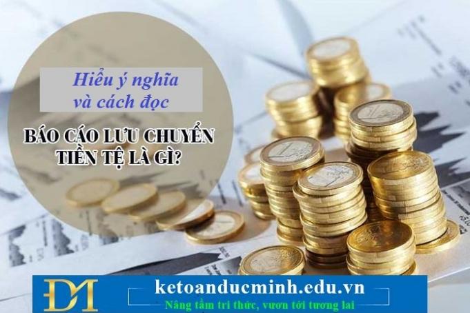 Ý nghĩa và cách đọc báo cáo lưu chuyển tiền tệ