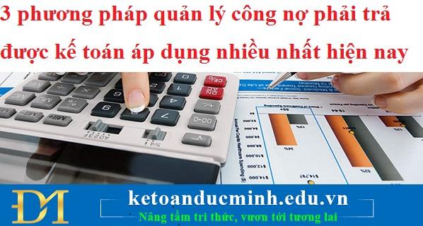 3 phương pháp quản lý công nợ phải trả được kế toán áp dụng nhiều nhất hiện nay