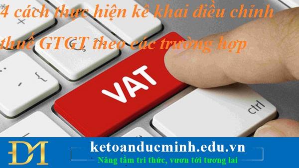 4 cách thực hiện kê khai điều chỉnh thuế GTGT theo các trường hợp